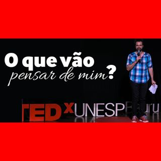 [Podcast Felipe Mello] O que vão pensar de mim? (TedX UnespBauru)