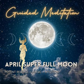 April Super Full Moon Guided Meditation