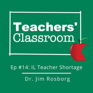 Ep 14 Illinois Teacher Shortage with Dr. Jim Rosborg