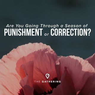 Are You Going Through a Season of Punishment or Correction?