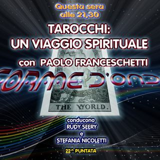 Forme d' Onda - Paolo Franceschetti - Tarocchi: Un Viaggio Spirituale - 05-04-2018