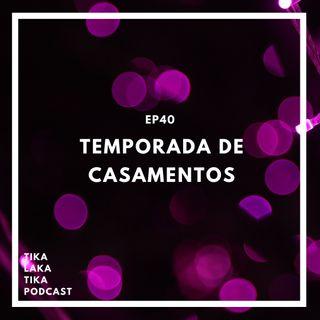 EP40 - Temporada de Casamentos