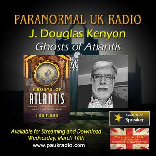 Paranormal UK Radio Show - J Douglas Kenyon - Ghosts of Atlantis - 03/10/2021