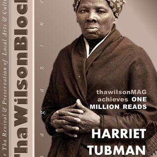 ThaWilsonBlock Magazine Issue75 (11/7/18) feat. Harriet Tubman