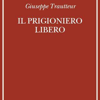 """Giuseppe Trautteur """"Il prigioniero libero"""""""