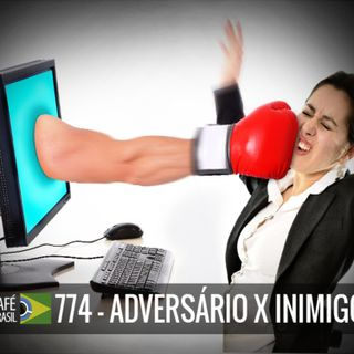 Café Brasil 774 - Adversário x Inimigo