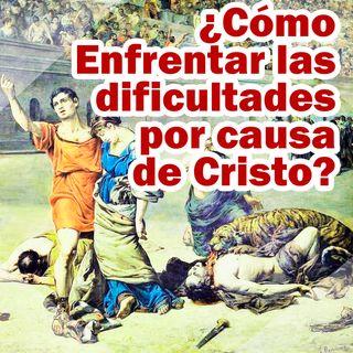 ¿Cómo enfrentar las dificultades por causa de Cristo?