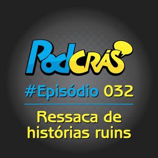 032 - Ressaca de histórias ruins