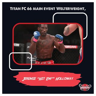 "Titan FC 66 Main Event Welterweight Jeremie ""Hit Em"" Holloway"