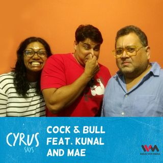 Ep. 207: Cock & Bull with Kunal and Mae