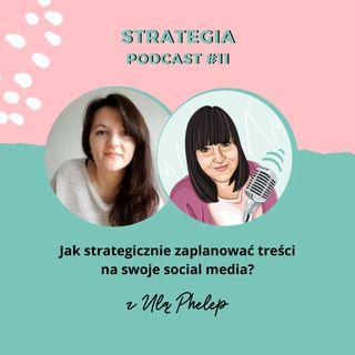 PODCAST #11: Jak strategicznie zaplanować treści na swoje social media? Rozmowa z Ulą Phelep.