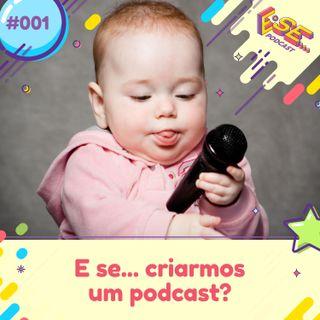 Ep. 01 - E se ... criarmos um podcast?