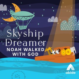 Skyship Dreamer: Noah Walked with God