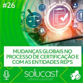 #26 - Mudanças globais nos processos de certificação e com as entidades REP's