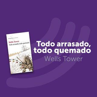 T1 Cap. 2: Wells Tower - Todo Arrasado, Todo Quemado