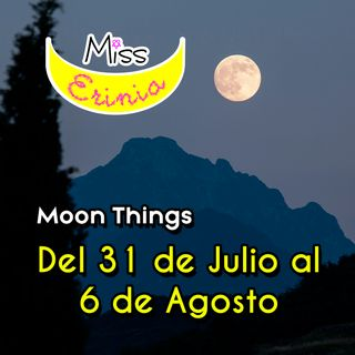 MOON THINGS: Del 31 de Julio al 6 de Agosto