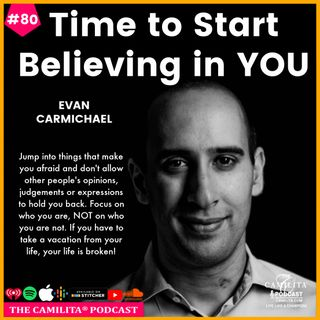 80: Evan Carmichael | Time to Start Believing in You