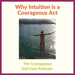 Why Intuition is a Courageous Act