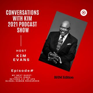 Episode #10: Guest, Keith Jones, Retired V.P. of Global, Human Resources with UPS--- Host, Kim Evans