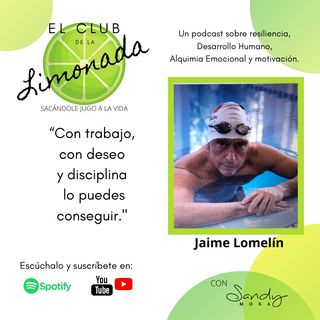 Episodio 40: Jaime Lomelín, resiliencia al nadar en mar abierto y en la vida.