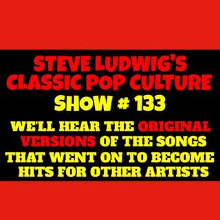 Steve Ludwig's Classic Pop Culture # 133 - ORIGINAL VERSIONS OF HIT SONGS