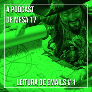 Podcast de Mesa 017 - Leitura de emails # 1