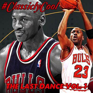 #ClassiclyCool Conversations: The Last Dance Vol 1