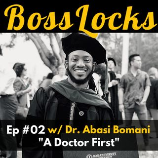 #02 A Doctor First w/ Dr. Abasi Bomani