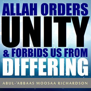 Allaah Orders Muslims to Unite and Not Differ!