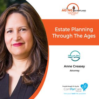 10/17/18: Anne Creasey with Fitzwater Law | Estate Planning Through the Ages | Aging in Portland with Mark Turnbull from ComForCare Portland