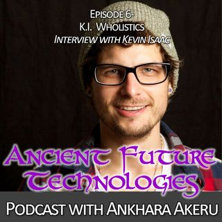 Episode 006~ KiWholistics: Interview w/ Kevin Isaac