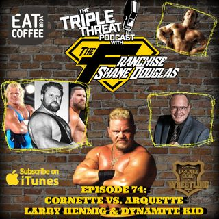Shane Douglas And The Triple Threat Podcast Episode 74 : Tributes to Larry Hennig and Dynamite Kid, Cornette vs. Arquette