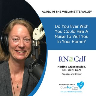 5/28/19: Nadine Grzeskowiak, RN, BSN, CEN with RN On Call | Do you ever wish you could hire a Nurse to visit you in your home?
