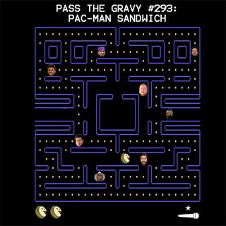 Pass The Gravy #293: Pac-Man Sandwich