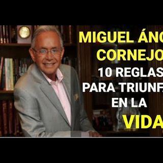 10 reglas para triunfar en la vida  Miguel Ángel CORNEJO