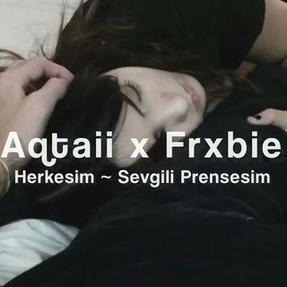 Aqtaii x Frxzbie - Herkesim & Sevgili Prensesim