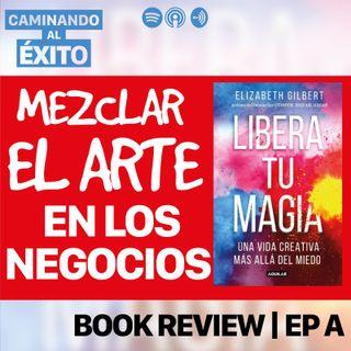 Como ser un mejor artista | Libera tu Magia | Book Review Ep. A