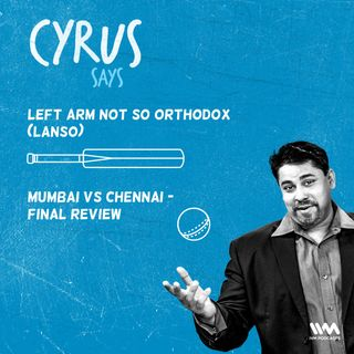Ep. 373: LANSO: Mumbai vs Chennai - Final review