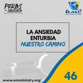 46 La Ansiedad Enturbia Nuestro Camino