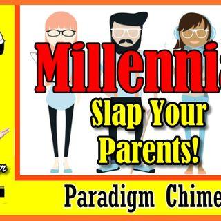 Millennials, Slap Your Parents! | Paradigm Chimes Podcast  #paradigm #millennials