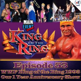 Episode 53: WWF King of the Ring 1993 (1 Year Anniversary Show)