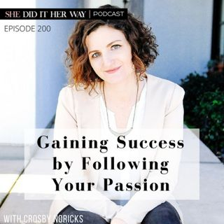SDH200: Gaining Success by Following Your Passion with Crosby Noricks