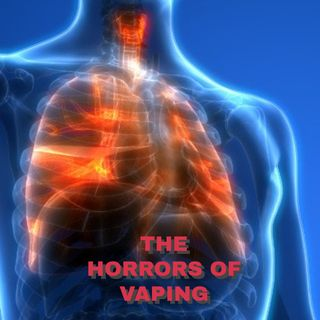 The Horrors of Vaping and E-Cigarettes