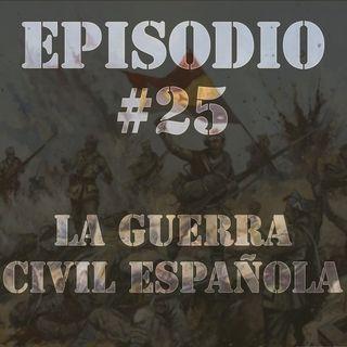 Episodio #25 - La Guerra Civil Española