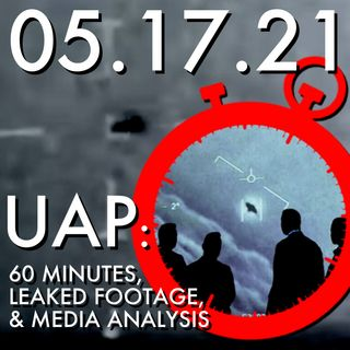 UAP: 60 Minutes, Leaked Footage and Media Analysis | MHP 05.15.21.