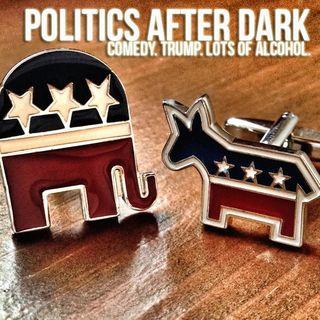 Politics After Dark #3 | Two Comedians Drink and Talk Politics