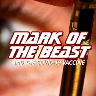 NTEB RADIO BIBLE STUDY: How The Global COVID-19 Vaccine Right Now Being Forced On Us Is Connected To The Coming Biblical Mark Of The Beast