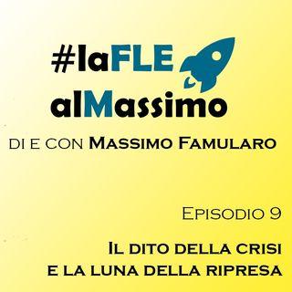 FLE al Massimo Episodio 9 -  Il dito della crisi e la luna della ripresa