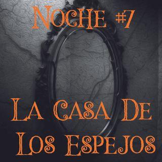Noche #7 La Casa de los Espejos