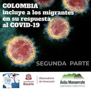 Colombia incluye a los migrantes en su respuesta al COVID-19. II Parte